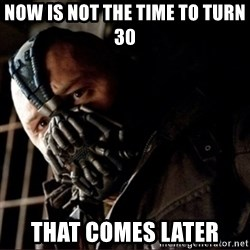Bane Permission to Die - now is not the time to turn 30 that comes later