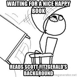 Flip table meme - Waiting for a nice happy book Reads scott fitzgerald's background