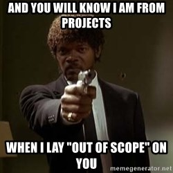"""Jules Pulp Fiction - And you will know I am from Projects When I lay """"Out of Scope"""" on you"""