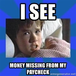i see dead people - I see Money missing from my paycheck