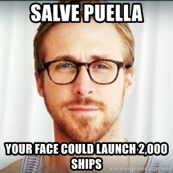 Ryan Gosling Hey Girl 3 - salve puella your face could launch 2,000 ships