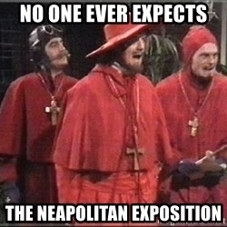 spanish inquisition - no one ever expects the neapolitan exposition