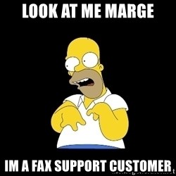 look-marge - look at me marge im a fax support customer
