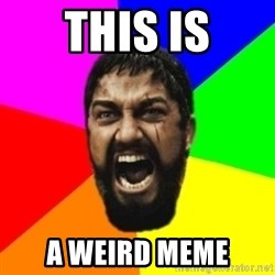 sparta - THIS IS A weird meme