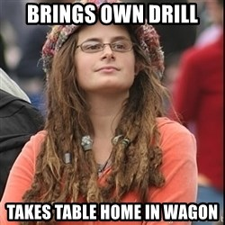 College Liberal - Brings own drill Takes table home in wagon