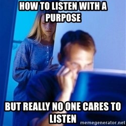 Redditors Wife - How to listen with a purpose But really no one cares to listen
