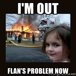 burning house girl - I'm Out Flan's Problem Now