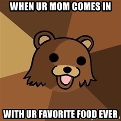 Pedobear - When ur mom Comes in With ur favorite food ever