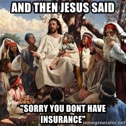"storytime jesus - And then Jesus said ""sorry you dont have insurance"""