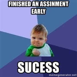 Success Kid - Finished an assinment early Sucess