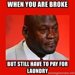 crying michael jordan - When you are broke but still have to pay for laundry