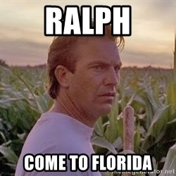 Field of Dreams - ralph come to florida