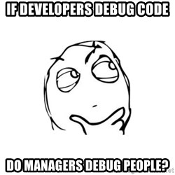 thinking guy - If developers debug code Do managers debug people?