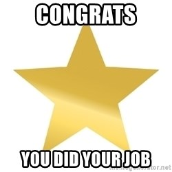 Gold Star Jimmy - Congrats  you did your job