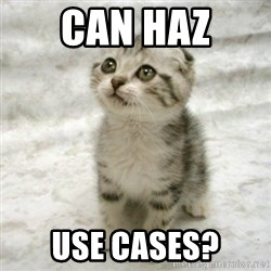 Can haz cat - Can Haz Use Cases?