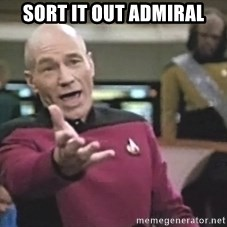 Captain Picard - Sort it out admiral