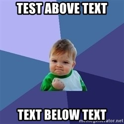 Success Kid - TEst above text text below text