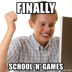 First Day on the internet kid - Finally  School 'n' Games