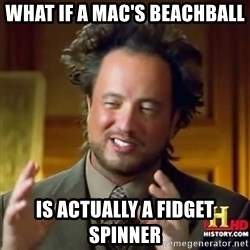 ancient alien guy - What if a Mac's beachball is actually a fidget spinner
