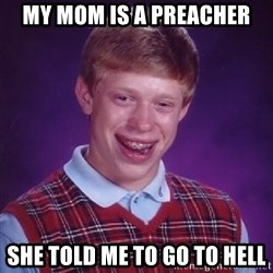 Bad Luck Brian - my mom is a preacher she told me to go to hell