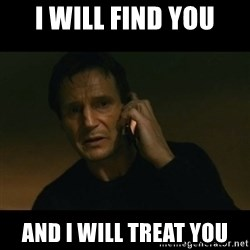 liam neeson taken - I Will find you and i will treat you