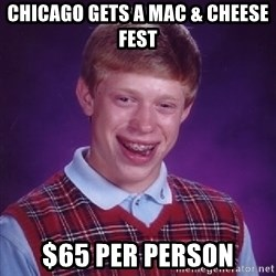 Bad Luck Brian - chicago gets a mac & cheese fest $65 per person