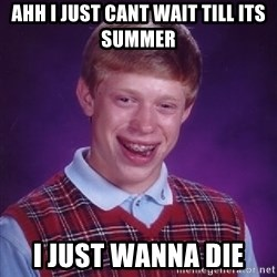 Bad Luck Brian - ahh i just cant wait till its summer i just wanna die