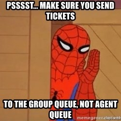 Psst spiderman - psssst... make sure you send tickets to the group queue, not agent queue