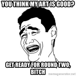 FU*CK THAT GUY - you think my art is good? get ready for round two, bitch