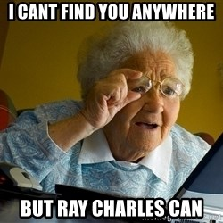 Internet Grandma Surprise - I cant find you anywhere But ray charles can