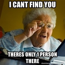 Internet Grandma Surprise - I cant find you Theres only 1 Person there