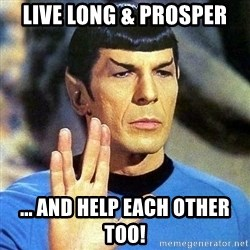 Spock - Live Long & Prosper ... and help each other too!