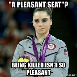 "McKayla Maroney Not Impressed - ""A pleasant seat""? being killed isn't so pleasant"