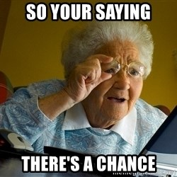 Internet Grandma Surprise - So your saying There's a chance