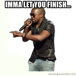 Imma Let you finish kanye west - Imma let you finish...