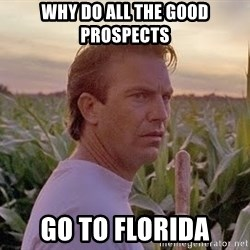 Field of Dreams - why do all the good prospects go to florida