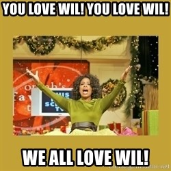 Oprah You get a - YOU LOVE wIL! yOU LOVE wIL! wE ALL LOVE WIL!