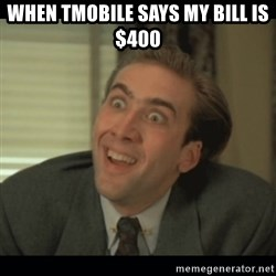 Nick Cage - When tmobile says my bill is $400