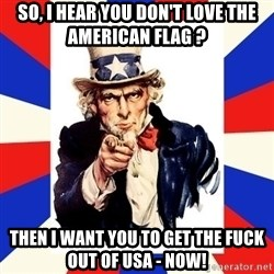 uncle sam i want you - SO, I hear you don't Love the american flag ? Then I want you to get the fuck out of usa - now!