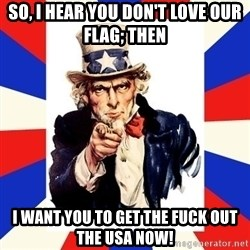 uncle sam i want you - So, I hear you don't love our flag; then I want you to get the fuck out the USA now!