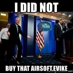 Inappropriate Timing Bill Clinton - i did not  buy that airsoft.evike