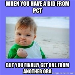 Baby fist - When you have a bid from pct but you finally get one from another org