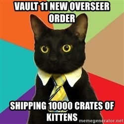 Business Cat - vault 11 new overseer order shipping 10000 crates of kittens