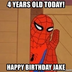 Psst spiderman - 4 years old today!  Happy birthday jake