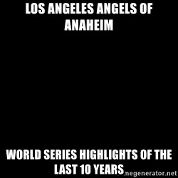 Blank Black - Los Angeles angels OF Anaheim World series highlights of the last 10 YEARS