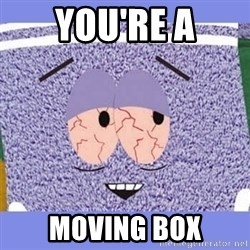 Towelie - YOU'RE A Moving box