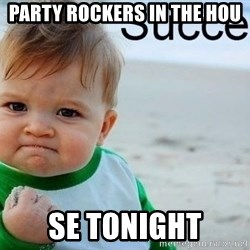 success baby - party rockers in the hou se tonight
