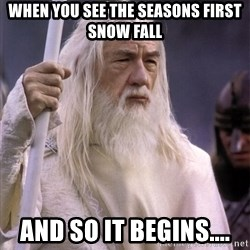 White Gandalf - WHeN YOU SEE THE SEASONS FIRST SNOW FALL AND SO IT BEGINS....