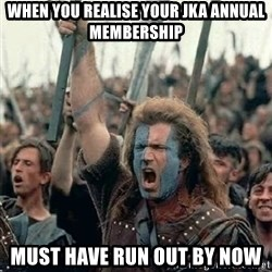 Brave Heart Freedom - when you realise your jka annual membership must have run out by now