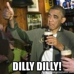 obama beer - Dilly Dilly!
